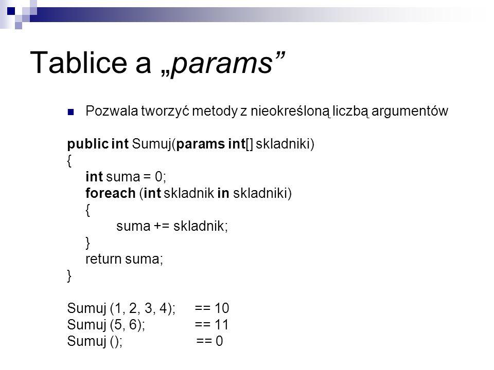 """Tablice a """"params Pozwala tworzyć metody z nieokreśloną liczbą argumentów. public int Sumuj(params int[] skladniki)"""